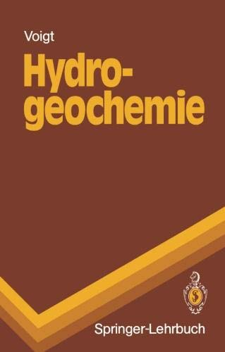 Hydrogeochemie: Eine Einführung in die Beschaffenheitsentwicklung des Grundwassers (Springer-Lehrbuch)
