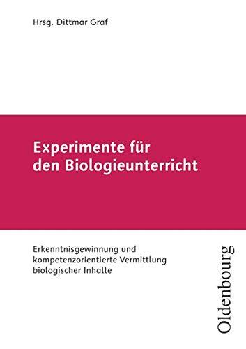 Experimente für den Biologieunterricht - Erkenntnisgewinnung und kompetenzorientierte Vermittlung biologischer Inhalte: Fachbuch