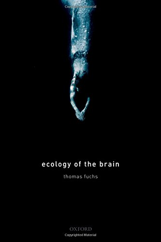 Ecology of the Brain: The phenomenology and biology of the embodied mind (International Perspectives In Philosophy & Psychiatry)