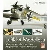Luftfahrt-Modellbau: Standardmodelle - Umbauten - Eigenbauten - Figuren - Dioramen - Jens Nissen