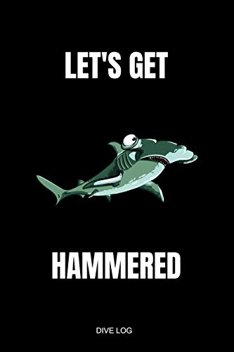 Let's Get Hammered DIVE LOG: Detailed Hammerhead Shark Scuba Dive Log Book For Up To 110 Dives - Journal Note Book Booklet Diary Memo 110 Pages - ... Dive Course Teacher Instructor Dive Master