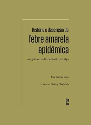 História e descrição da febre amarela epidêmica que grassou no Rio de Janeiro em 1850