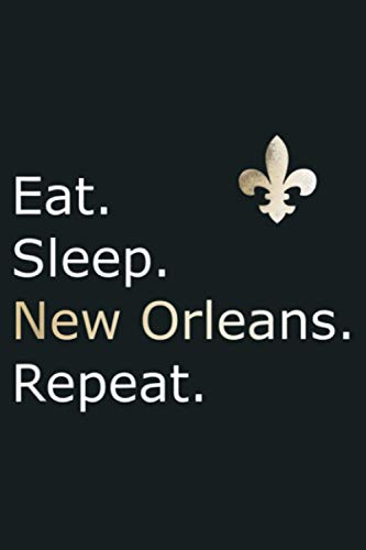 New Orleans s Eat Sleep Repeat Merchandise: Notebook Planner - 6x9 inch Daily Planner Journal, To Do List Notebook, Daily Organizer, 114 Pages