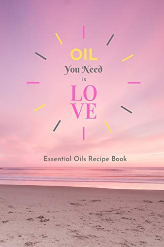 Oil You Need is Love: Essential Oils Blank Recipe Book; Journal; Record Your Most Used Blends With Notes