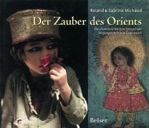 Der Zauber des Orients: Die islamische Welt im Spiegel von Vergangenheit und Gegenwart