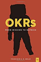 OKRs, From Mission to Metrics: How Objectives and Key Results can help your organization achieve great things.