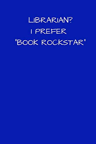 Librarian? I Prefer Book Rockstar: Small / Medium Lined A5 Notebook (6' x 9') - Funny Birthday Present, Alternative Gift to a Greeting Card, Silly ... Coworker Colleague Leaving Gifts Retirement