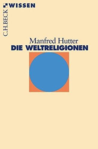 Die Weltreligionen (Beck'sche Reihe) by Manfred Hutter (2016-08-30)