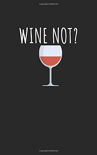 Wine not: Notizbuch für Wein Liebhaber mit Zeilen. Für Notizen, Zeichnungen oder Geschenk zum Geburtstag. Geeignet für Rotwein und Weißwein.