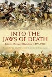 Into the Jaws of Death: British Military Blunders, 1879-1900
