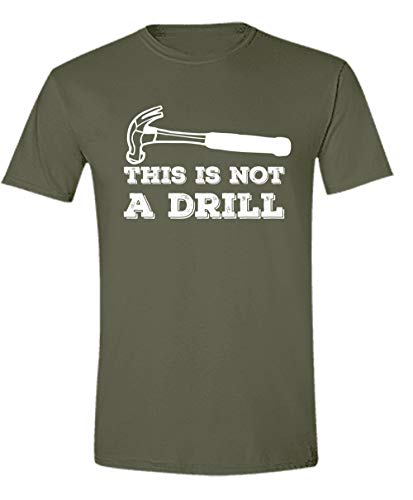 This is Not A Drill Humor T Shirt Graphic Hammer Tee Sarcastic Builder Carpenter T-Shirt Military 3X-Large