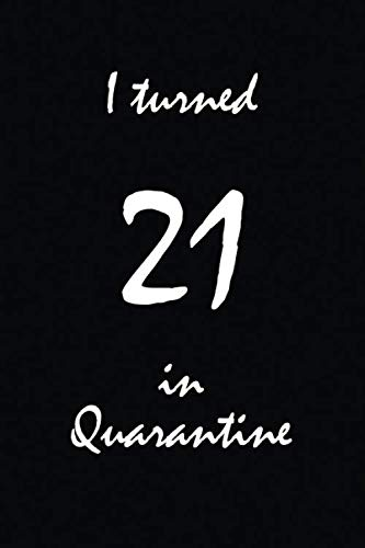 I turned 21 in Quarantine, Notebook, 120 US College (Medium) Ruled Pages with Feint Black Lines & No Margin, Full Page Width Lines, 6x9 inches, ... etc. (21 in Quarantine - Notebooks, Band 1)