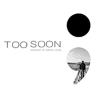 Too Soon