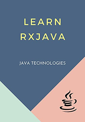 Learn RxJava: covers most of the topics required for a basic understanding of RxJava and to get a feel of how it works Front Cover