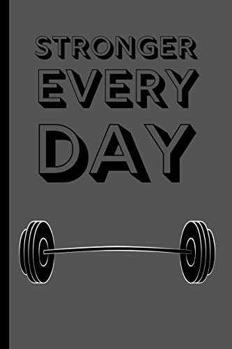 Stronger Every Day: Motivational Lifting / Gym Small Lined Notebook for Men, Women, Boys, Girls ~ 120 Pages 6' x 9'