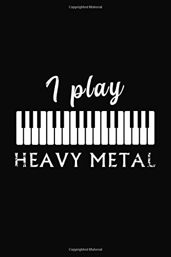 Pianist Gift I Play Heavy Metal Music Piano Notebook Gift: Blank Sheet Music Piano Notebook