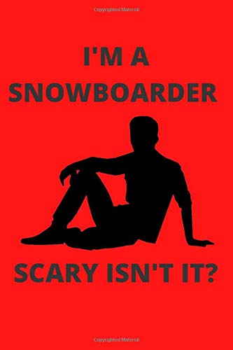 I'M A SNOWBOARDER SCARY ISN'T IT?: Funny Snowboarder Journal Note Book Diary Log Scrap Tracker Party Prize Gift Present 6x9 Inch 100 Pages.