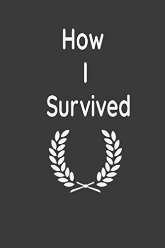 How I Survived note book Journal Notebook DiaryGift , 100 blank pages , 6x9 Matte Finish Cover: How I Survived note book Journal Notebook DiaryGift , 100 blank pages , 6x9 Matte Finish Cover