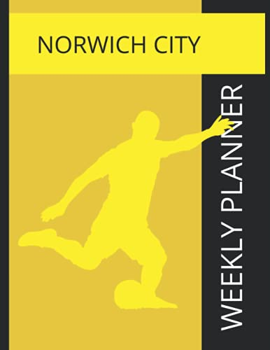 Norwich City: Norwich City FC Weekly Planner, Norwich City Football Club Notebook, Norwich City FC Diary