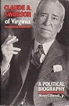 Claude A. Swanson of Virginia: A Political Biography
