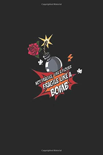 Fragile Like A Bomb: Not Fragile Like A Flower  Wide Ruled Notebook, Journal for Writing, Size 6
