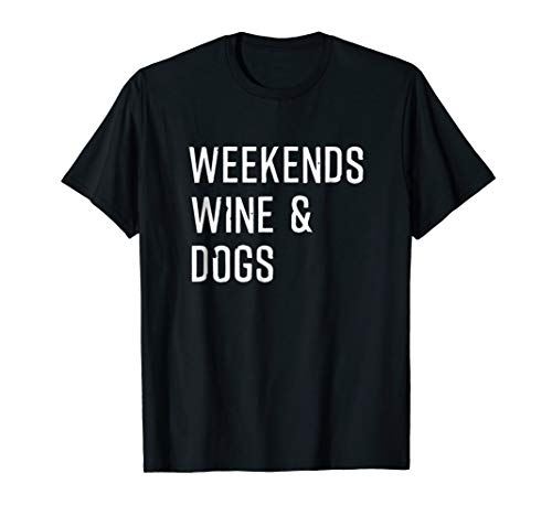 Weekends Wine & Dogs T shirt Funny Dog Lovers Shirt Gift