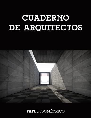 Cuaderno de arquitectos: El cuaderno de papel isométrico es perfecto para las matemáticas, la ciencia y la arquitectura como herramienta para nuevos diseños o para planificar casas