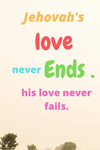 Jehovah's Love Never Ends. His Love Never Fails: Religious, Spiritual, Motivational, Notebook, 2020