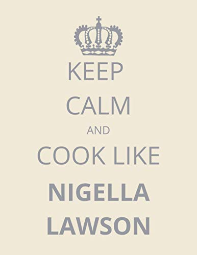 Keep Calm and Cook Like Nigella Lawson: Notebook/Journal/Diary For Nigella Lawson Fans 8.5x11 Inches A4 100 Lined Pages High Quality Small and Easy To Transport