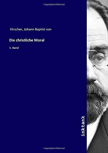 Die christliche Moral: 1. Band