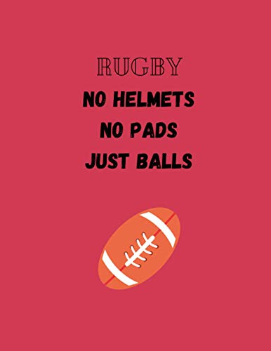 Rugby no helmets no pads just balls: rugby gifts for men-cute funny rugby blank lined notebook for rugby lovers-perfect gift for valentine's day,christmas,anniversary,birthday,sports day
