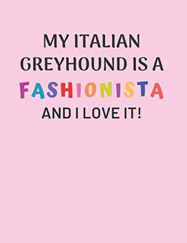 My Italian Greyhound is a Fashionista and I love it!: Notebook - Journal - Dog Diary - Composition book for Iggy lovers - Lined blank book - Pink book