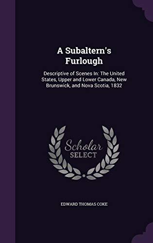 A Subaltern's Furlough: Descriptive of Scenes In: The United States, Upper and Lower Canada, New Brunswick, and Nova Scotia, 1832