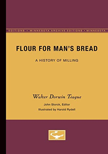 Flour for Man's Bread: A History of Milling (Minnesota Archive Editions) -  Teague, Walter Dorwin, Paperback