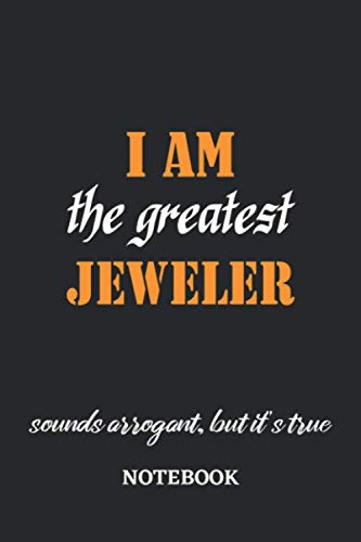 I am the Greatest Jeweler sounds arrogant, but it's true Notebook: 6x9 inches - 110 graph paper,...