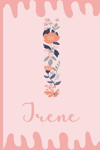 Irene: Personalizada Nombre Irene, Regalo Cumpleaños perfecto para las mujeres, la esposa, novia, mujer,...Regalo de Navidad o San Valentin o acción de gracias | Cuaderno de Notas, Diario.