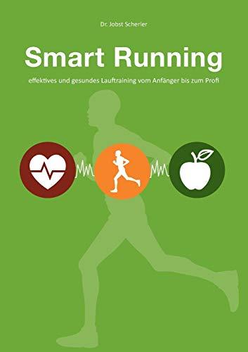 Smart Running: Effektives und gesundes Lauftraining vom Anfänger bis zum Profi