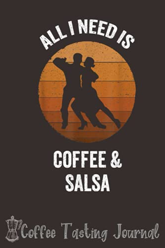 All I Need is Coffee & Salsa Vintage Dancing Latin Dance Coffee Tasting Journal: Coffee Tracking, Log and Rate Coffee Varieties and Roasts Notebook ... | Special Cover Edition | 6x9 in 120 pages