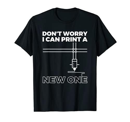 Don't Worry Drucken Sie einen neuen 3D-Drucker. T-Shirt