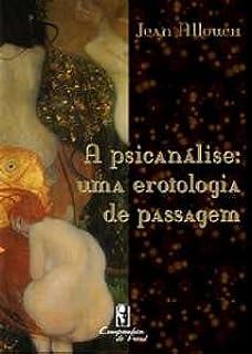 Psicanalise, A - Uma Erotologia De Passagem