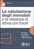 La valutazione degli immobili e la relazione di stima con Excel. Con CD-ROM
