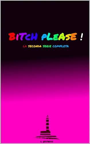 BITCH PLEASE! 2: seconda serie. (Italian Edition)
