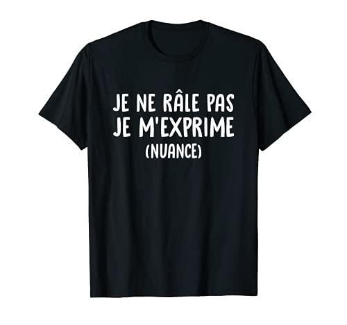 Je Ne Râle Pas Je M'exprime Nuance Cadeau Drôle Humour T-Shirt