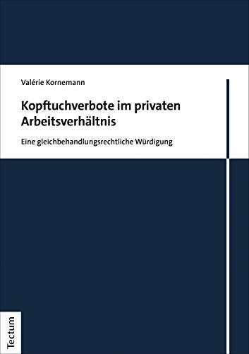 Kopftuchverbote im privaten Arbeitsverhältnis: Eine gleichbehandlungsrechtliche Würdigung
