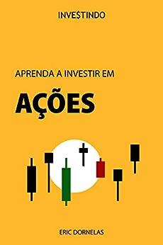 Aprenda a Investir em Ações por [Eric Dornelas]