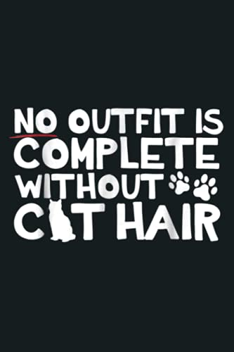 No Outfit Is Complete Without Cat Hair: Notebook Planner - 6x9 inch Daily Planner Journal, To Do List Notebook, Daily Organizer, 114 Pages
