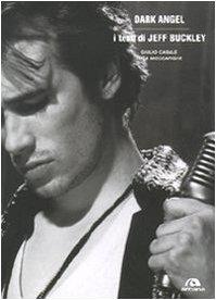 Dark angel. I testi di Jeff Buckley. Ediz. illustrata
