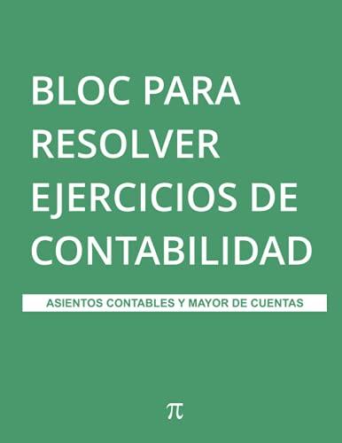Bloc para resolver ejercicios de contabilidad: Asientos contables y mayor de cuentas