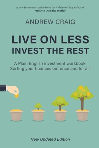 Live on Less, Invest the Rest: A Plain English workbook for sorting out...