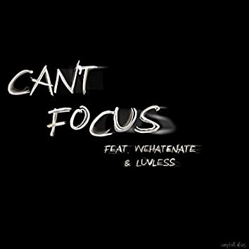 Can't Focus (feat. Wehatenate & Luvless)
